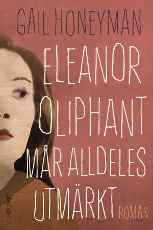 Pärmbild av romanen Eleanor Oliphant mår alldeles utmärkt, skriven av Gail Honeyman.