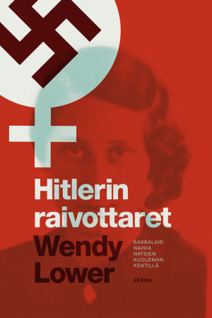 Wendy Lower: Hitlerin raivottaret. Atena 2014