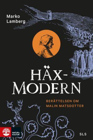"""Pärmbilden till historiker Marko Lambergs bok """"Häxmodern Berättelsen om Malin Matsdotter."""" 2021."""