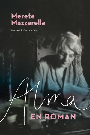 """Pärmen till Merete Mazzarellas roman """"Alma. En roman""""."""