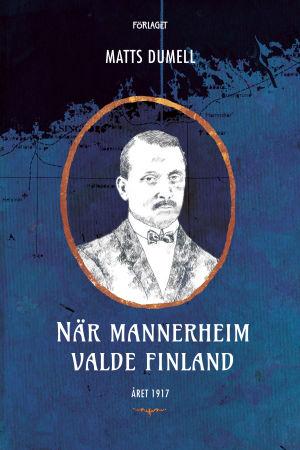 Pärmen till Matts Dumells bok När Mannerheim valde Finland