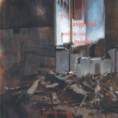 """Pärmbild til Martin Enckells diktsamling """"för den avgrund som är vår moder"""""""