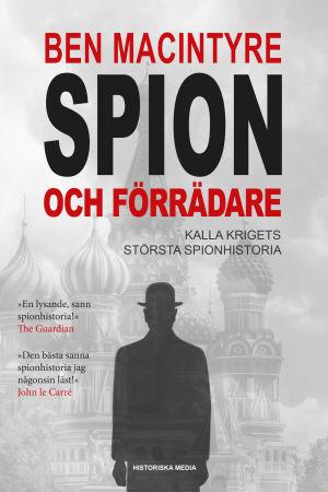 Ben Macintyre: Spion och förrädare (bokomslag)