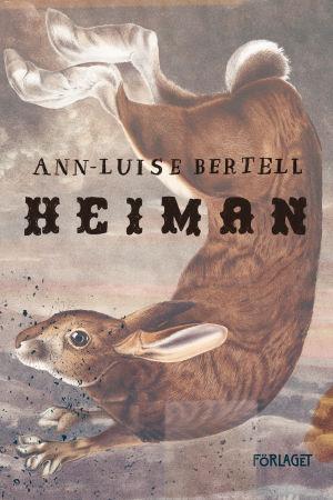 """Bokpärmen till Ann-Luise Bertells bok """"Heiman"""". På pärmen ses en en brun hare."""