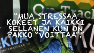 """Kuvassa teksti: Mua stressaa kokeet ja kaikki sellainen kun on pakko """"voittaa""""."""