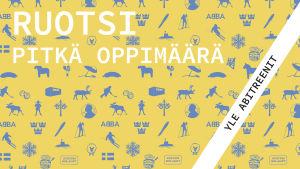 Kuvassa lukee ruotsi pitkä oppimäärä Yle Abitreenit. Taustalla Ruotsiin maana viittaavia kuvioita.