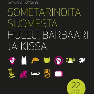 Jarno Alastalo: Hullu, barbaari ja kissa. 22 tarinaa soomesta. Avain 2015.