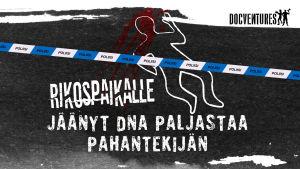 Kuva rikospaikasta ja teksti Rikospaikalle jäänyt DNA paljastaa pahantekijän