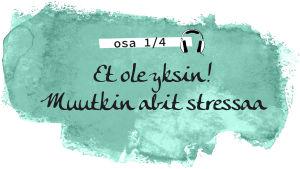"""Kuvassa teksti: """"Et ole yksin! Muutkin abit stressaa""""."""