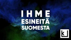 """Teksti """"Ihme esineitä Suomesta"""""""