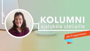 """Psykologi Sanna Ranta, kasvokuva ja teksti """"Kolumni - ajatuksia uteliaille"""