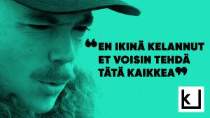 """Ohjaaj Wille Hyvönen ja lainaus """"En ikinä kelannut, et voisin tehdä tätä kaikkea."""""""