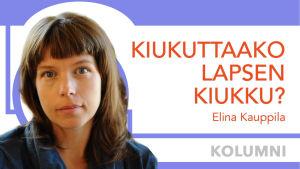 Elina Kauppilan kuva ja teksti Kiukuttaako lapsen kiukku?