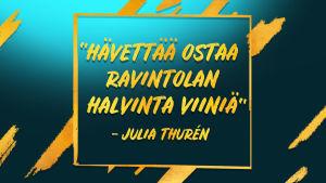 Kuvassa sitaatti Julia Thurenilta: Hävettää ostaa ravintolan halvinta viiniä