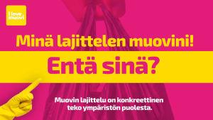 Minä lajittelen - entä sinä? I love muovi -kampanja.