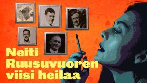 Graafinen kuva, jossa oikeassa reunassa nainen polttaa mietiskellen pitkää tupakkaa ja kuvan keskellä viiden miehen kuvat kehyksissä ja teksti Neiti Ruusuvuoren viisi heilaa