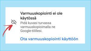 Kuvakaappaus puhelimesta: Google-tilin varmuuskopiointi ei ole käytössä.
