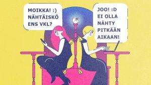Piirroskuva, jossa kaksi naista istuu kahvilassa selät vastakkain ja chattailevat toisilleen. Toisen viestissä lukee: Moikka! Nähtäiskö ens vkl? Ja toisen: Joo! Ei olla nähty pitkään aikaan!
