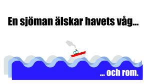 En sjöman älskar havets våg.