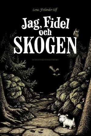 """Pärmbild till Lena Frölander-Ulfs barnbok """"Jag, Fidel och skogen"""""""