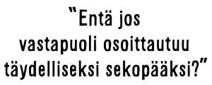 """Sami Koiviston sitaatti: """"Entä jos vastapuoli osoittautuu täydelliseksi sekopääksi?"""""""