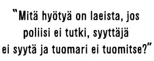"""Sami Koiviston sitaatti: """"Mitä hyötyä on laeista, jos poliisi ei tutki, syyttäjä ei syytä ja tuomari ei tuomitse?"""""""