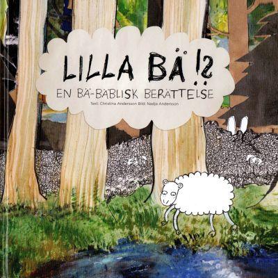 Christina Anderssons och Nadja Anderssons bok Lilla Bä!? EN Bä-Bäblisk berättelse. Pärmbilden.