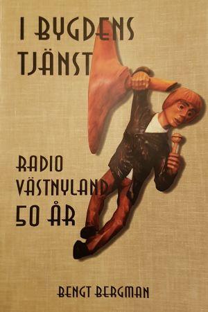 Bild av pärmen till boken I bygdens tjänst - Radio Västnyland 50 år av Bengt Bergman.