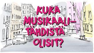 Kaupunkigrafiikassa lukee: kuka musikaalitähdistä olisit?