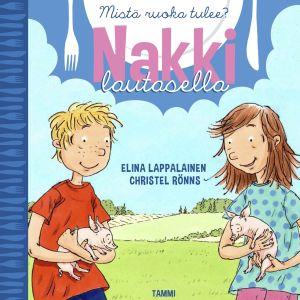 Elina Lappalainen, Christel Rönns: Nakki lautasella. Tammi, 2015