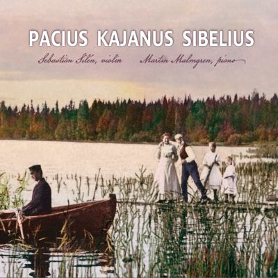 Pacius - Kajanus - Sibelius / Silen & Malmgren