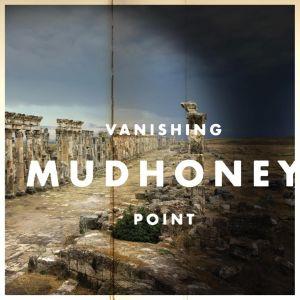 Mudhoney, Vanishing point