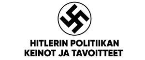 """Teksti: """"Hitlerin politiikan keinot ja tavoitteet."""""""