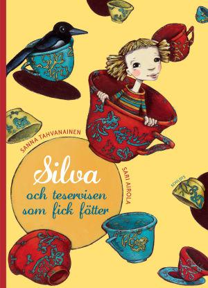 """Pärmbild till """"Silva och teservisen som fick fötter"""" av Sanna Tahvanainen och Sari Airola."""
