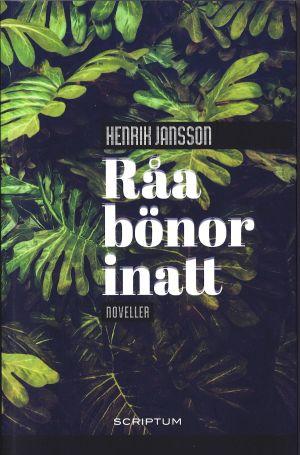 """Pärmbild till Henrik Janssons novellsamling """"Råa bönor inatt""""."""