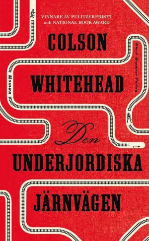 Pärmen till Colson Whiteheads roman Den underjordiska järnvägen.