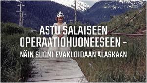 """Vanha valokuva tytöstä, jonka päällä on teksti """"Astu salaiseen operaatiohuoneeseen - näin Suomi evakuoidaan Alaskaan""""."""