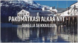 """Vanha valokuva kalastajakylästä, jonka päällä on teksti """"Pakomatkasi alkaa nyt - sukella seikkailuun""""."""