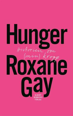 """Pärmen till Roxane Gays bok """"Hunger. Historien om (min) kropp""""."""