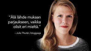 Bloggaaja Julia Thuren kasvokuva ja sitaattiteksti: Älä lähde mukaan parjaukseen, vaikka olisit eri mieltä.