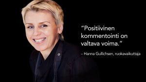Hanna Gullichsenin kasvokuva ja sitaatti: Positiivinen kommentointi on valtava voima