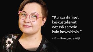 Yrittäjä Emmi Nuorgam kasvokuva ja sitaatti: Kunpa ihmiset kesksutelisivat netissä samoin kuin kasvokkain
