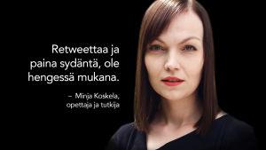 Minja Koskela kasvokuva ja sitaatti: Retweettaa ja paina sydäntä, ole hengessä mukana.