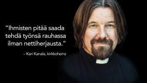 Kari Kanalan kuva ja sitaatti: Ihmisten pitää saada tehdä työnsä rauhassa ilman nettiherjausta