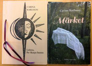 """Carina Karlssons två böcker """"Lisbeta, Per Skarps hustru"""" och """"Märket""""."""
