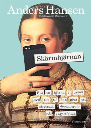 """Pärmen till Anders Hansens bok """"Skärmhjärnan""""."""