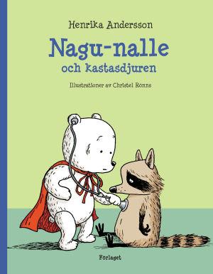 """Pärmen till Henrika Anderssons och Christel Rönns bok """"Nagu-Nalle och kastasdjuren""""."""