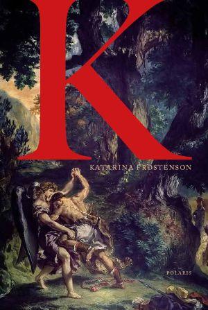 Pärmbilden till katarina Frostensons bok K.