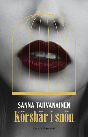 """Pärmen till Sanna Tahvanainens roman """"Körsbär i snön""""."""