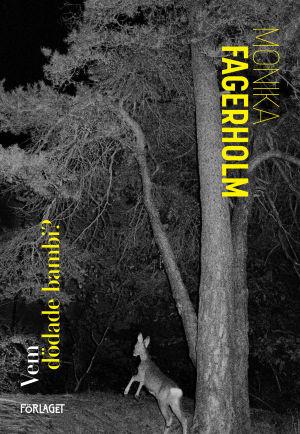 """Pärmen till Monika Fagerholms roman """"Vem dödade bambi?""""."""